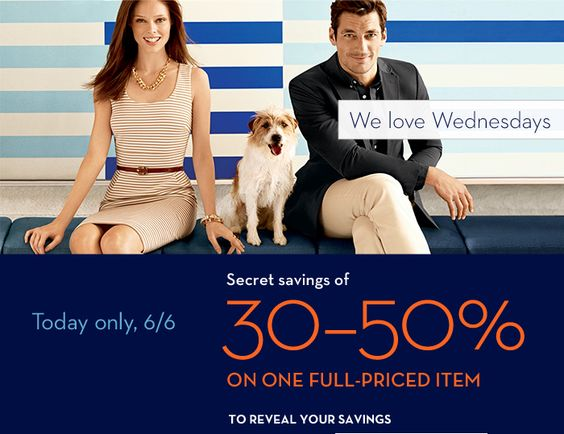 We love Wednesdays. Secret savings of 30-50% on one full-priced item. Today only, 6/6. To reveal your savings online: Enter code WWWWWWWWWWWW. In stores: Print this page, including barcode below, and present at checkout. Shop now: Men, Women, Petite.