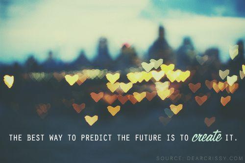 Create the future...