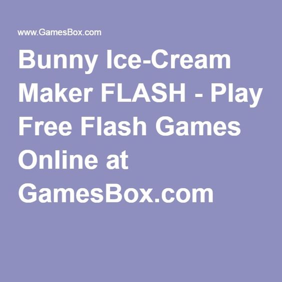 Bunny Ice-Cream Maker FLASH - Play Free Flash Games Online at GamesBox.com    Games   Pinterest   Ice cream maker and Bunny