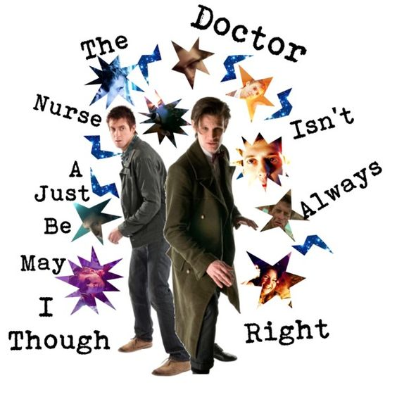 """Though I may be just a nurse, the Doctor isn't always right."""