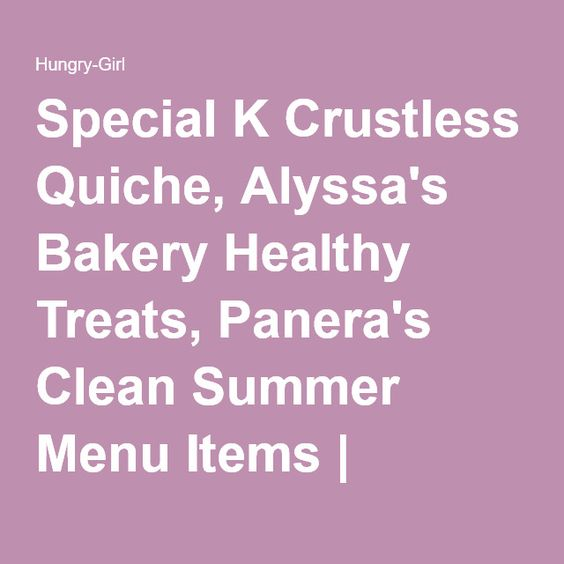 Special K Crustless Quiche, Alyssa's Bakery Healthy Treats, Panera's Clean Summer Menu Items   Hungry Girl