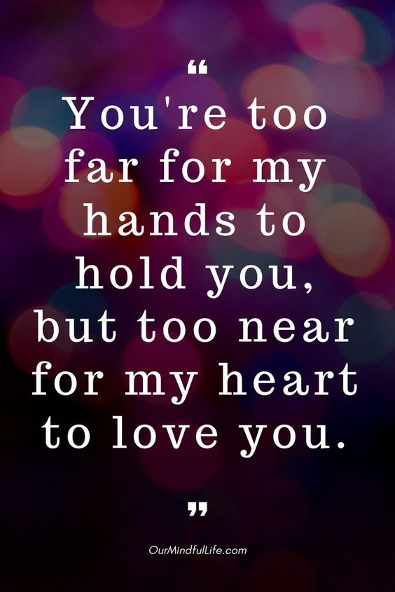You're too far for my hands to hold you, but too near for my heart to love you- 26 quotes that prove long distance relationship totally worths it long distance relationship quotes for him/hard long distance relationship quotes/long distance relationship quotes worth it/miss you quotes/love quote/ldr quotes//long distance relationship / long distance relationship quotes/ bittersweet long distance relationship text/ldr quotes boyfriend/sad ldr quotes/cant wait ldr quotes/ldr quotes so true