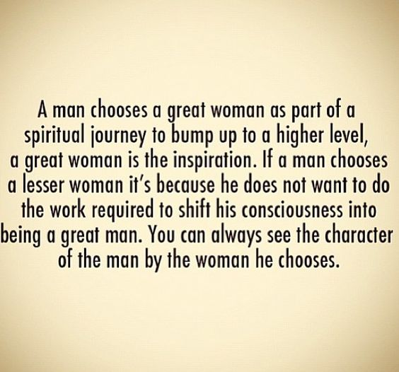 You can always seethe character in a man by the woman he chooses.