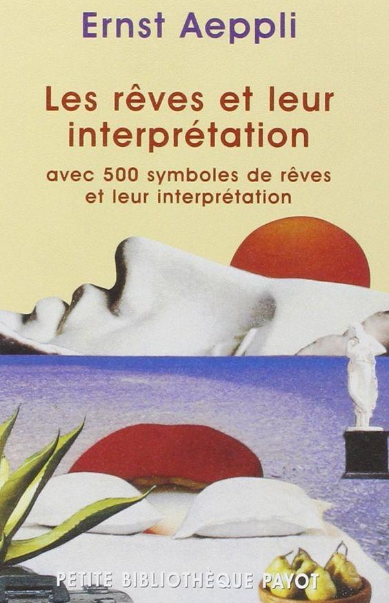 "Ernest Aeppli, ""Les Rêves et leur Interprétation avec 500 symboles de rêves et leur interprétation"""
