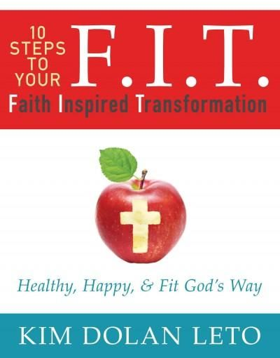 F.I.T. Faith Inspired Transformation: Healthy, Happy & Fit God's Way