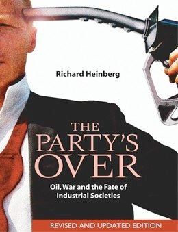 The Party's Over: Oil, War, and the Fate of Industrial Society (2003)