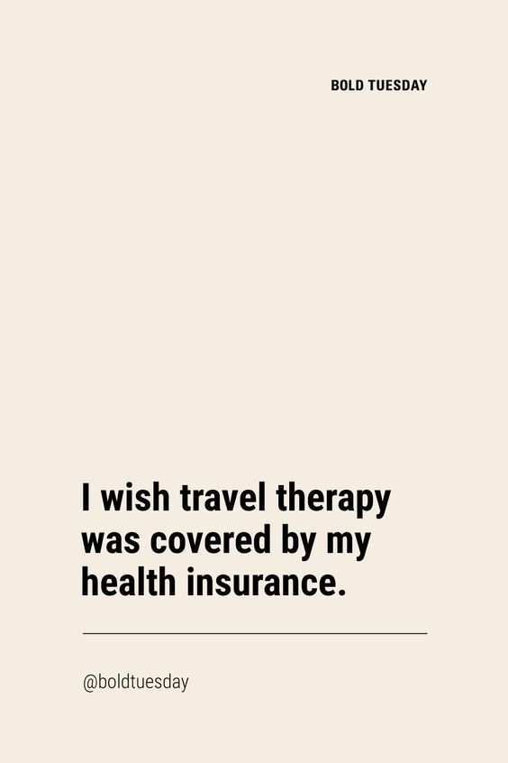 I Wish Travel Therapy Was Covered By My Health Insurance Travel