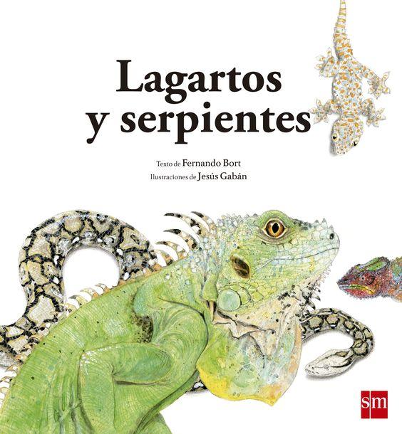 Lagartos y serpientes / Fernando Bort; ilustraciones de Jesús Gabán. SM, 2014