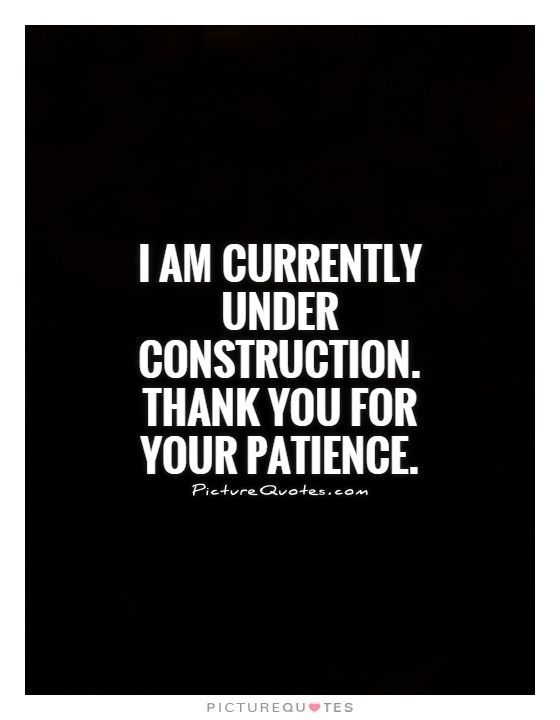 I Am Currently Under Construction Thank You For Your Patience