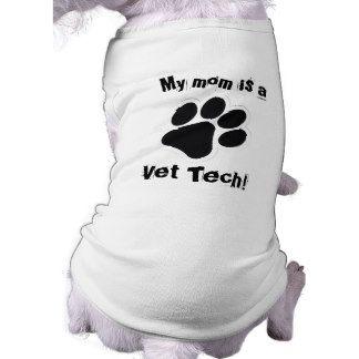 My mom is a  Vet Tech! Dog T-shirt http://www.zazzle.ca/vet+tech+gifts?pg=22