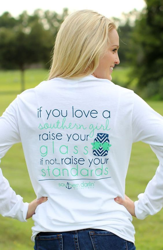 If You Love a Southern Girl, Raise Your Hand. If Not.. Raise Your Standards- Southern Darlin'