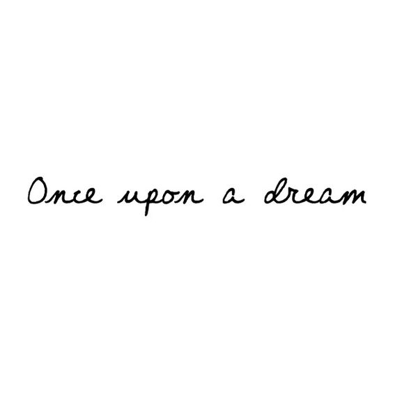 Once upon a dream, You were a twinkle in the deepest crevices of my mind, and now, now You are my reality! I Love You!