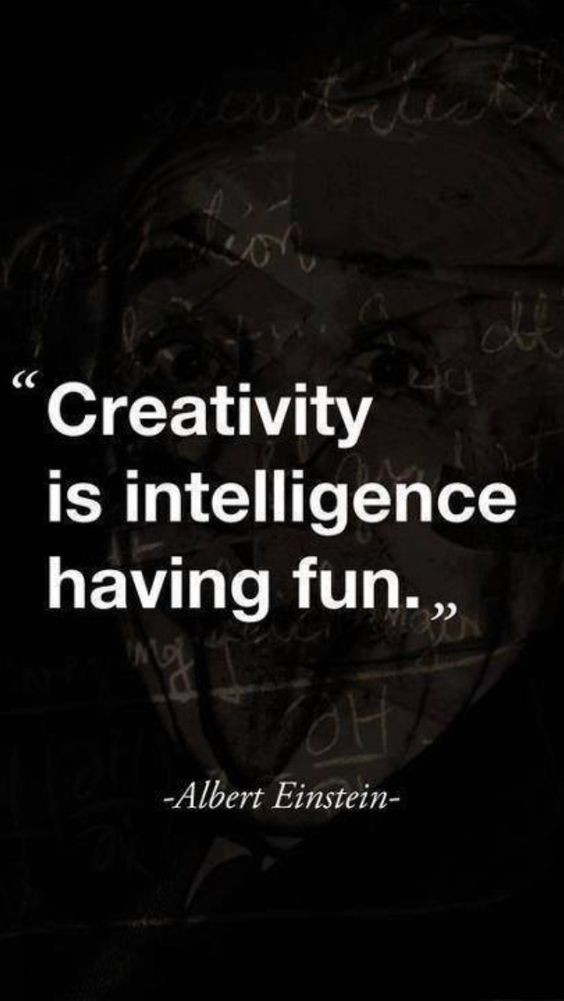Creativity is intelligence having fun…