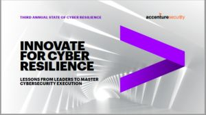 Informe 'Third Annual State of Cyber Resilience. Innovate for Cyber Resilience' (Accenture Security)