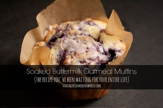 Soaked Buttermilk Oatmeal Muffins (The Recipe You've Been Waiting For You Entire Life...) :: Vintage Kids   Modern World