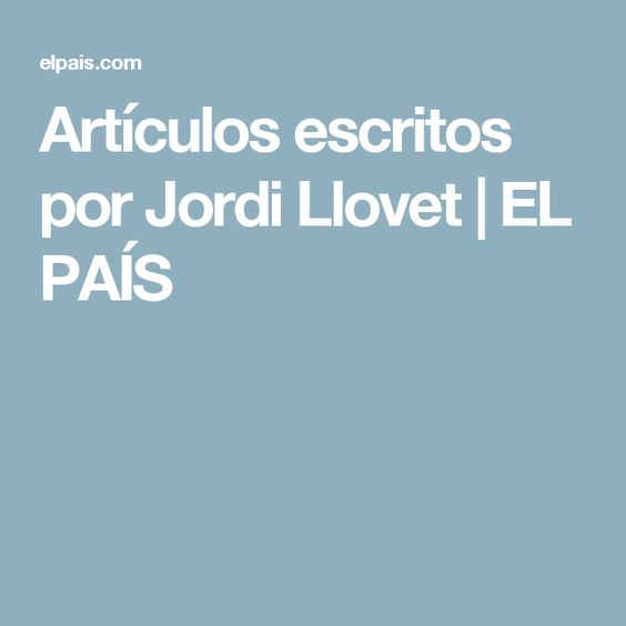 Artículos escritos por Jordi Llovet | EL PAÍS