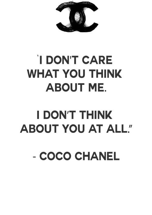 I Don T Care What You Think About Me I Don T Think About You At All Coco Chanel Quotes Thoughts Feelings Re Chanel Quotes Coco Chanel Quotes Done Quotes