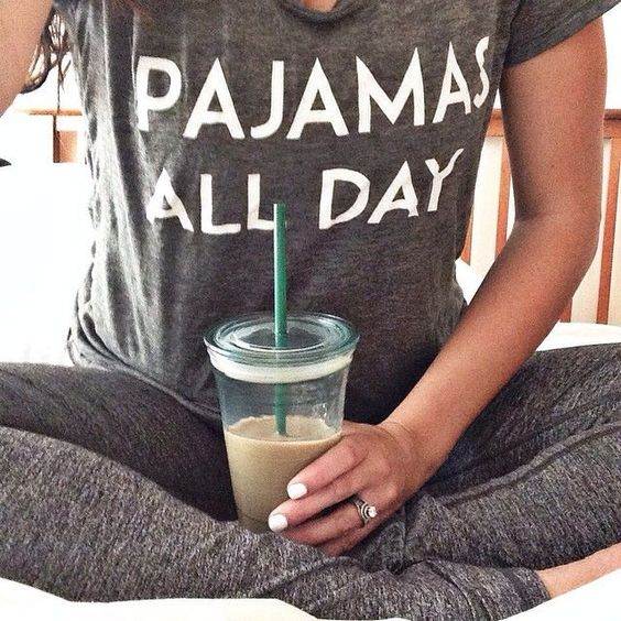 pajamas all day and starbucks