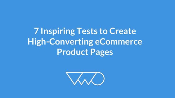 7 Inspiring Tests to Create  High-Converting eCommerce Product Pages by Visual Website Optimizer via slideshare