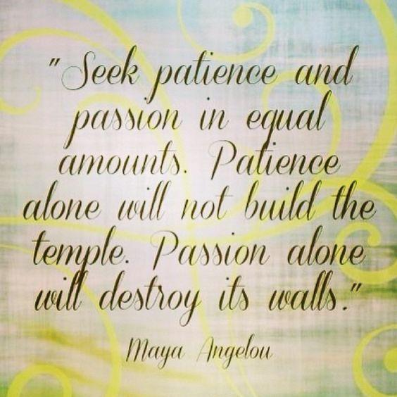 Maya Angelou - patience & passion