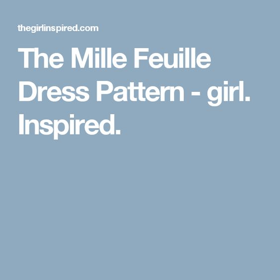 The Mille Feuille Dress Pattern - girl. Inspired.