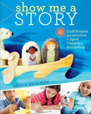 Show Me A Story 40 Craft Projects and Activities to Spark Children's Storytelling (Book) : Neuburger, Emily K.  Staff are inspired by these 40 creative projects and activities. For everyone ages 5 to 12, whatever their reading level.