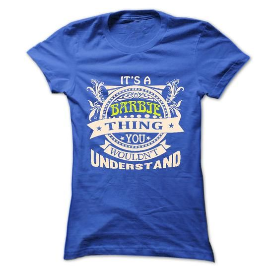 its a BARBIE Thing You Wouldnt Understand ! - T Shirt,  - #handmade gift #gift exchange. SAVE => https://www.sunfrog.com/Names/its-a-BARBIE-Thing-You-Wouldnt-Understand--T-Shirt-Hoodie-Hoodies-YearName-Birthday-36535210-Ladies.html?68278