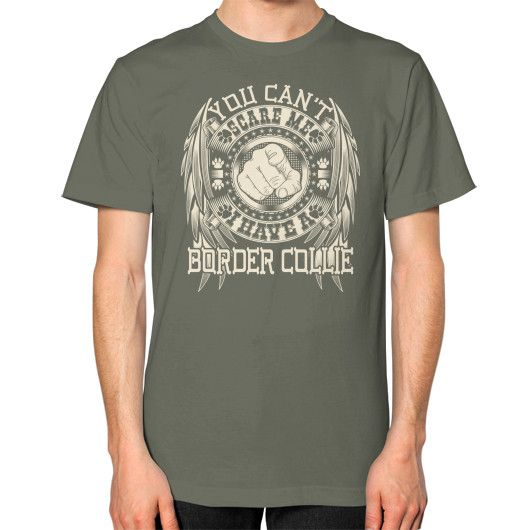 You can't scare me I have a Border Collie Unisex T-Shirt (on man)