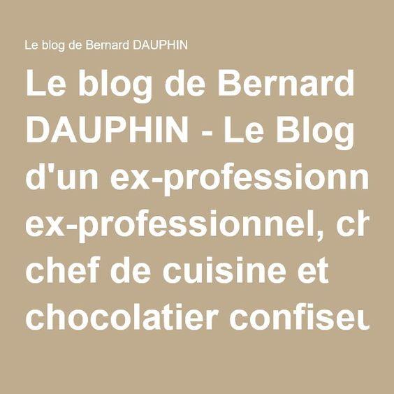 Le blog de Bernard DAUPHIN - Le Blog d'un ex-professionnel, chef de cuisine et chocolatier confiseur, qui souhaite permettre aux personnes venues à sa table d'hôtes d'y retrouver les recettes qui y sont servies,