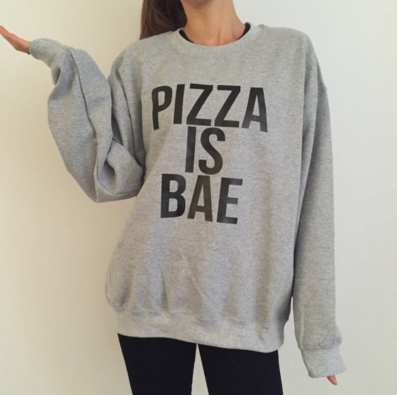pizza is bae sweatshirt funny slogan saying for por Nallashop: