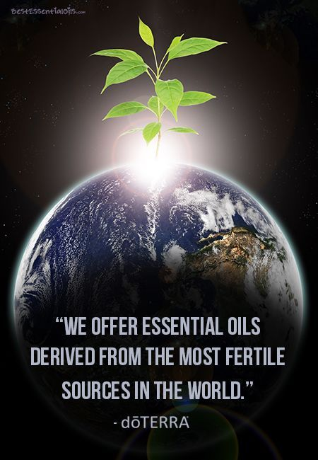 """""""We offer essential oils derived from the most fertile sources in the world."""" doTERRA"""
