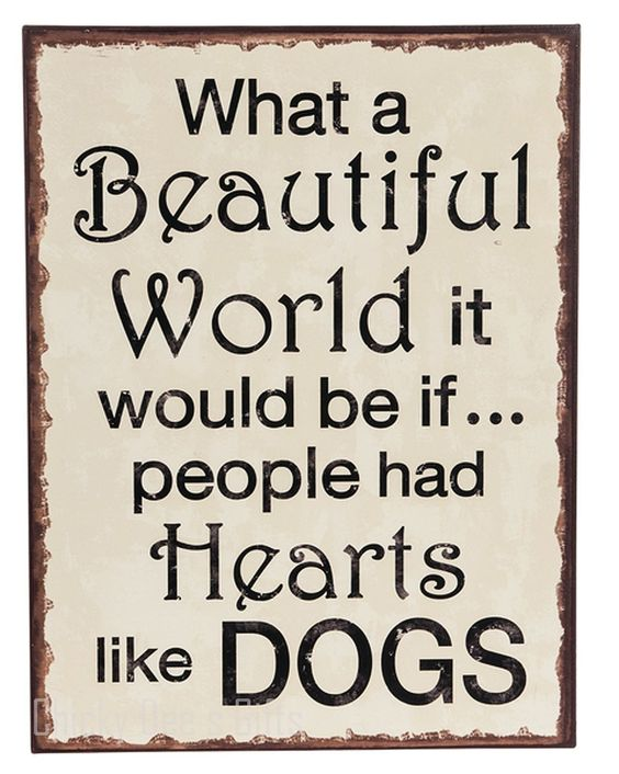 GANZ Everyday Gifts Plaque - What a Beautiful World it Would be if... People had Hearts Like Dogs Hooks for hanging. Plaque Sign MPN: ER31125 SIZE: 10 3/8 in W. x 13 3/4 in H Material: Iron Beautiful