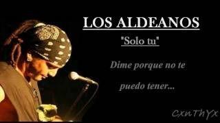 LOS ALDEANOS-SOLO TU (quiero volverte a ver )- Con Letra, via YouTube.
