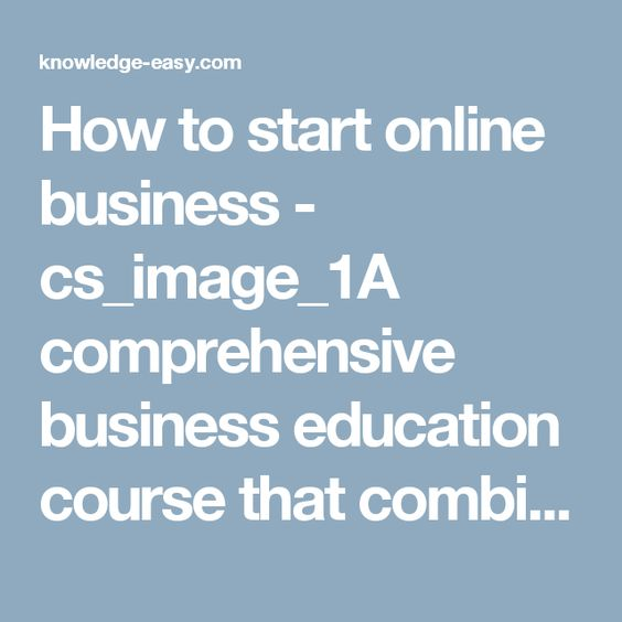 How to start online business - cs_image_1A comprehensive business education course that combines the latest entrepreneurial success http://knowledge-easy.com/world-top-business-systems/?cs_category=23  World Top Business Systems | Best Online Way To Make Money - Knowledge-Easy.com