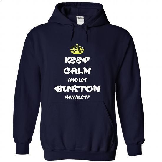 Keep calm and let Burton handle it T Shirt and Hoodie - #boyfriend hoodie #sweater weather. CHECK PRICE => https://www.sunfrog.com/Names/Keep-calm-and-let-Burton-handle-it-T-Shirt-and-Hoodie-3649-NavyBlue-26549995-Hoodie.html?68278