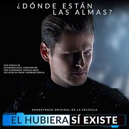 Original Motion Picture Soundtrack For The Comedy Drama Film El Hubiera Si Existe 2019 The Music By Various Artists Drama Film Soundtrack Comedy