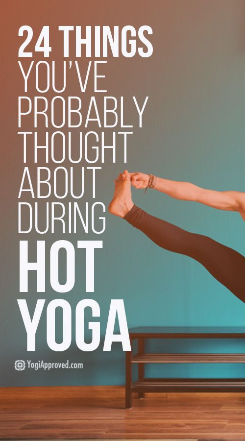 24 Things You've Probably Thought About During Hot Yoga (Funny)