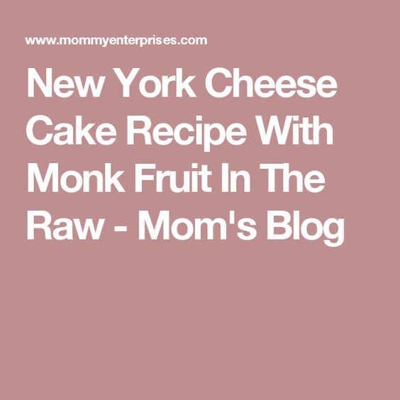 New York Cheese Cake Recipe With Monk Fruit In The Raw - Mom's Blog