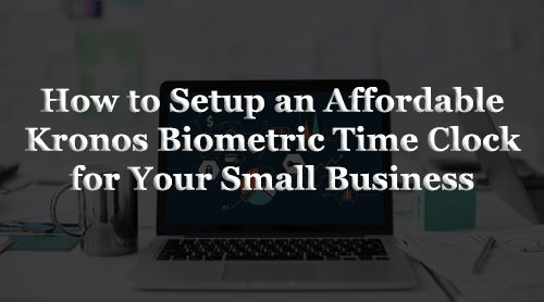 Best Kronos Biometric Time Clock For Your Small Business Workforce Management Time Clock