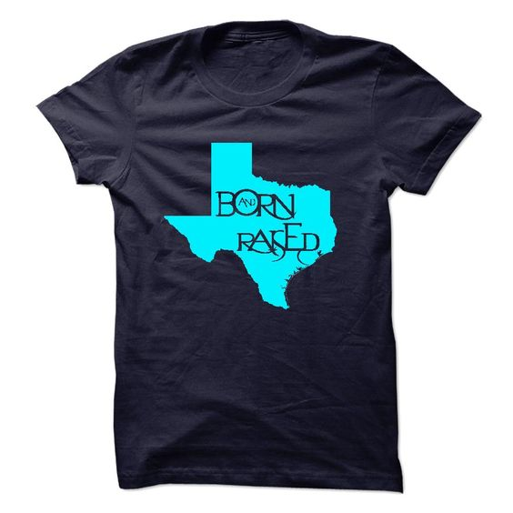 Born and rised in Texas. Check this shirt now: http://www.sunfrogshirts.com/LifeStyle/Born-and-rised-in-Texas.html?53507