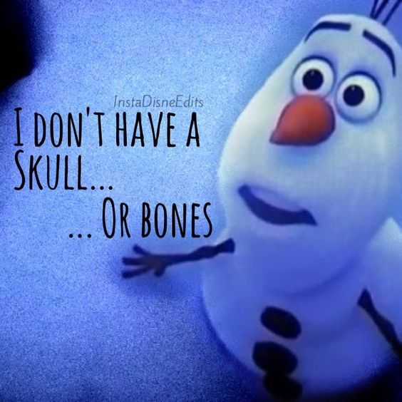 """This is definitely my favorite line Olaf says in the entire movie. """"I don't have a skull… or bones"""" as he smiles at the end it's so cute."""