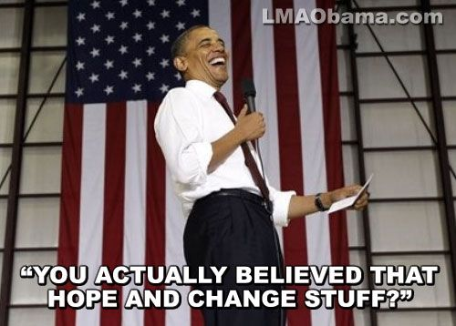 LMAObama » You actually believed that Hope and Change stuff?