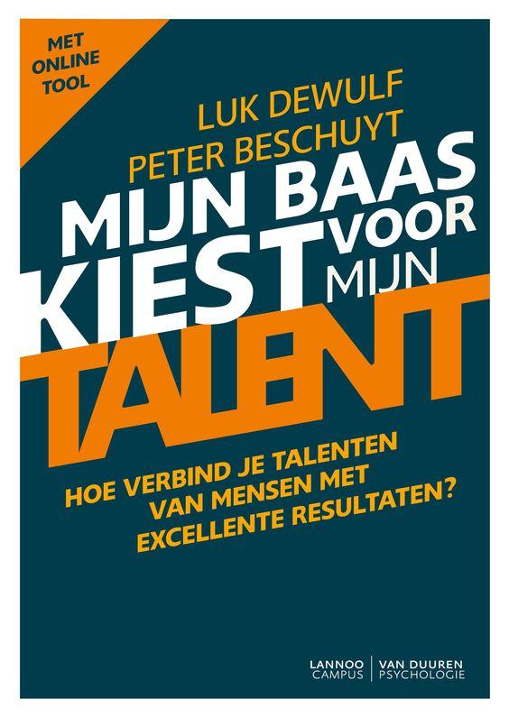 Mijn baas kiest voor mijn talent : hoe verbind je talenten van mensen met excellente resultaten ? -  Dewulf, Luk -  plaats 366.524 # Competentie- en talentmanagement