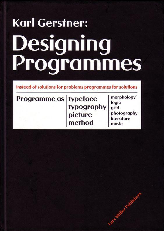 Must-Read: Gerstner, Karl. Designing programmes, Baden: Lars Müller Publishers, 2007.