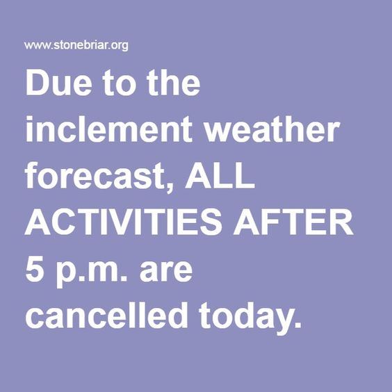 Due To The Inclement Weather Forecast All Activities After  PM