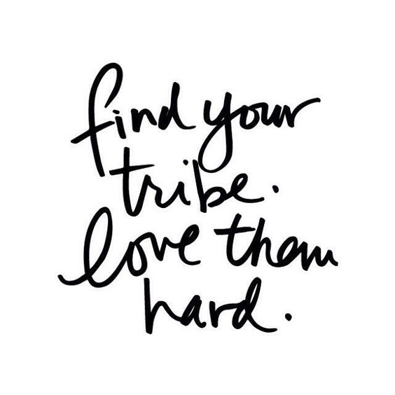 Everyone just needs a few people who are just as weird as them. Find your tribe: