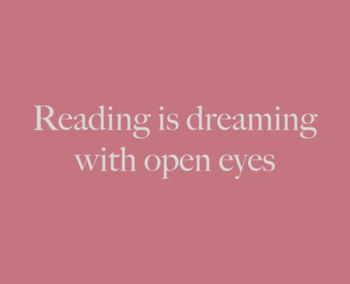 Reading is dreaming with open eyes... @Chloe Champion