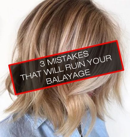 3 Mistakes That\u0027ll Ruin Your Balayage in 2019