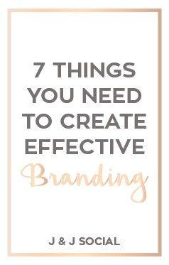7 Things You Need to Create Effective Branding as a small business owner or blogger. Make your branding do the work for you!