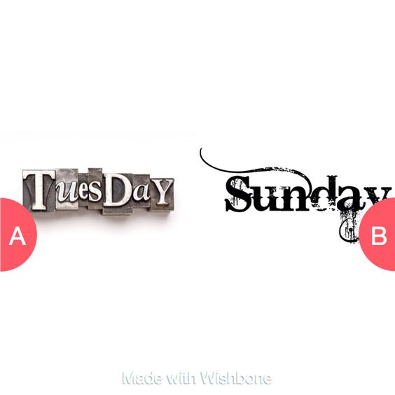TUESDAY OR SUNDAY???? Click here to vote @ http://getwishboneapp.com/share/3364463